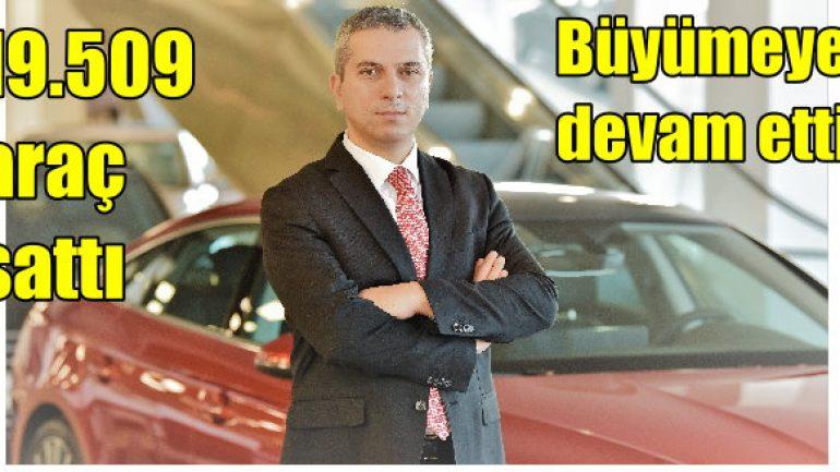19 bin 509 araç sattı, büyümeye devam etti