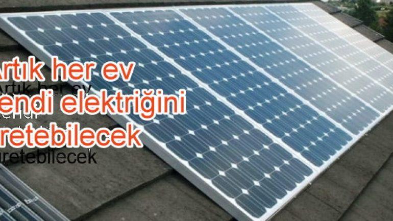 Artık her ev kendi elektriğini üretebilecek!