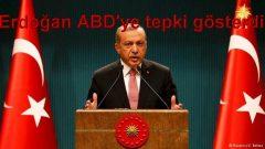 Erdoğan ABD'ye tepki gösterdi