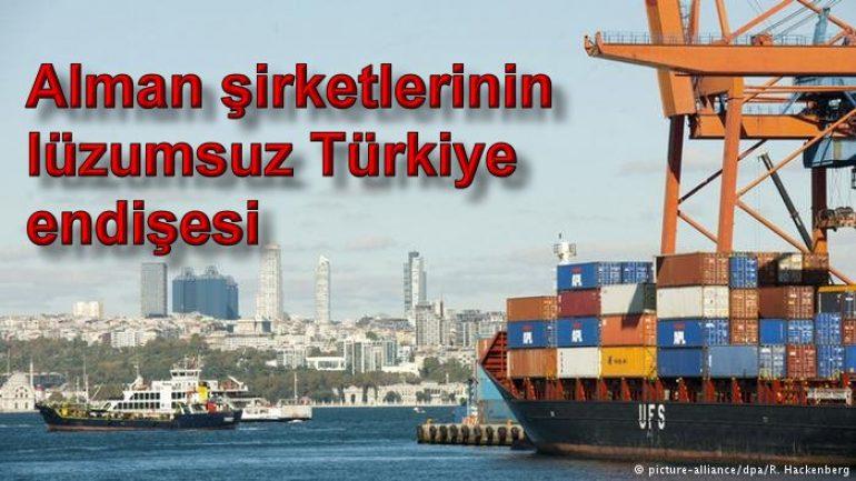 Alman şirketlerinin lüzumsuz Türkiye endişesi