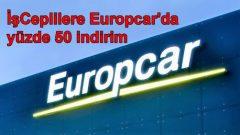İşCeplilere Europcar'da yüzde 50 indirim