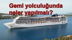 Gemi yolculuğunda neler yapılmalı?