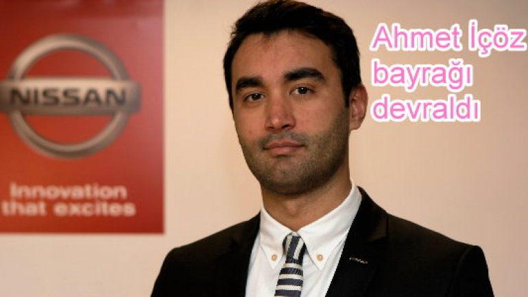 Nissan Türkiye'nin iletişiminde Ahmet İçöz dönemi