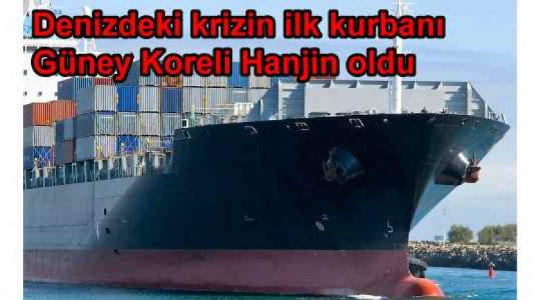 Denizdeki krizin ilk kurbanı Güney Koreli Hanjin oldu!