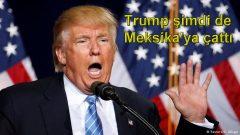 Trump şimdi de Meksika'ya çattı