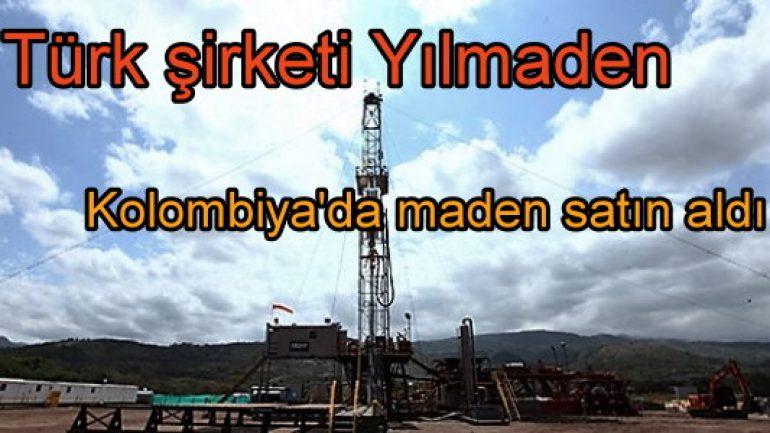 Türk şirketi Yılmaden Kolombiya'da maden satın aldı