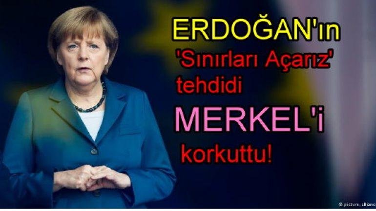 Erdoğan'ın 'Sınırları açarız' tehdidi Merkel'i korkuttu!