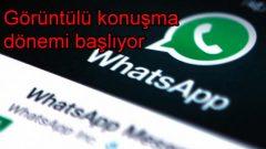 WhatsApp'ta görüntülü konuşma dönemi başlıyor