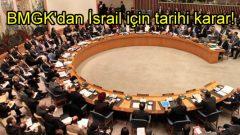 BM'den İsrail için tarihi karar