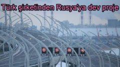 Türk şirketinden Rusya'ya dev proje