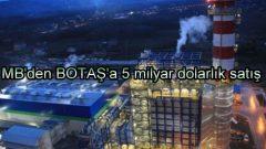 MB'den BOTAŞ'a 5 milyar dolarlık satış