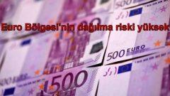 Euro Bölgesi'nin dağılma riski yüksek