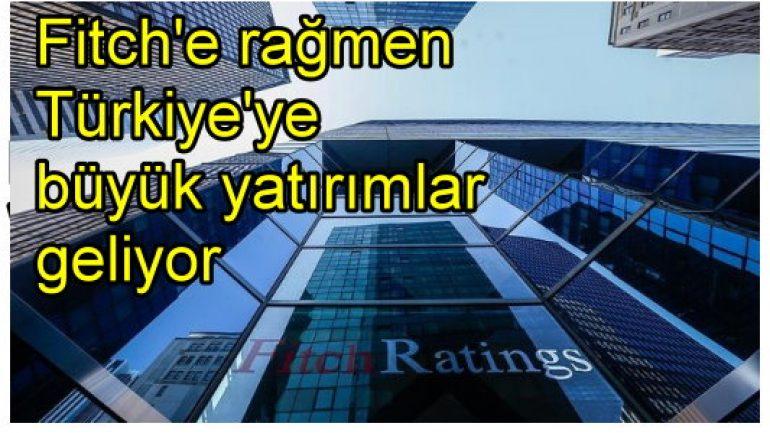 Fitch'e rağmen Türkiye'ye büyük yatırımlar geliyor!