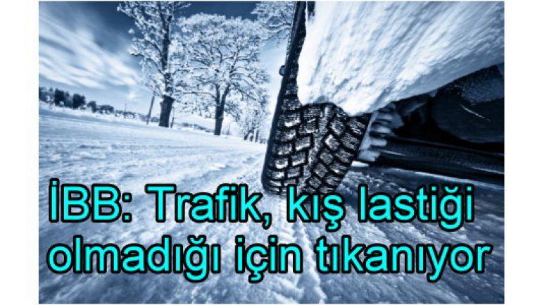 İBB: Kış lastiği takmayanlar yüzünden yollar kapanıyor!