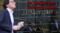 JP Morgan'dan Türkiye tavsiyesi