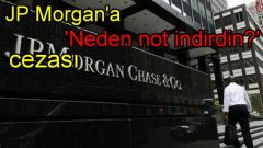 JP Morgan'a 'Neden not indirdin' cezası!