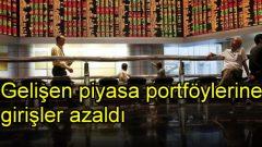 Gelişen piyasa portföylerine girişler azaldı