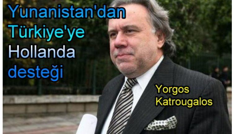 Yunanistan'dan Türkiye'ye Hollanda desteği