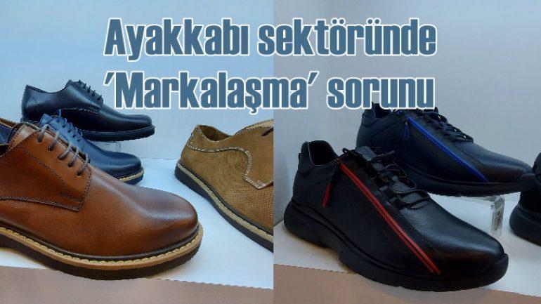 Ayakkabı sektörünün sorunu 'Markalaşamamak'